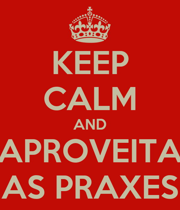 KEEP CALM AND APROVEITA AS PRAXES