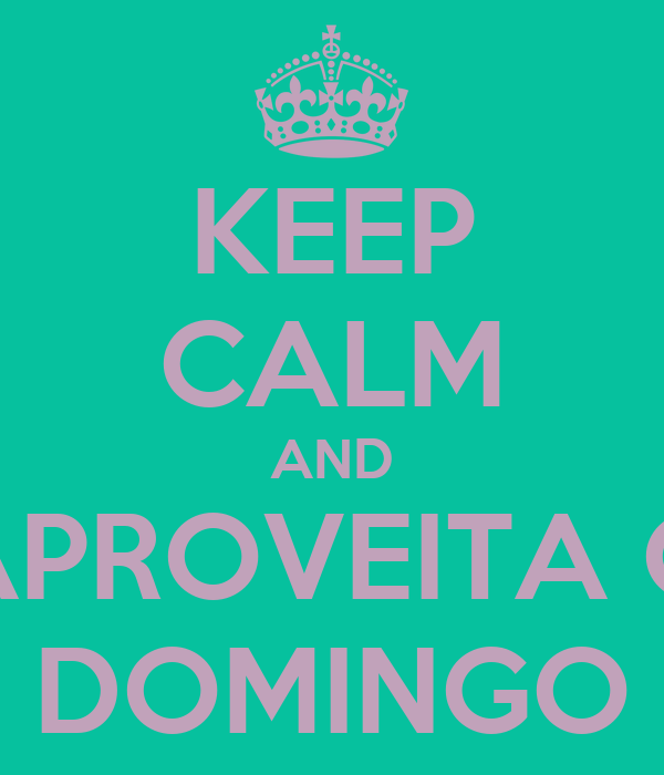 KEEP CALM AND APROVEITA O DOMINGO
