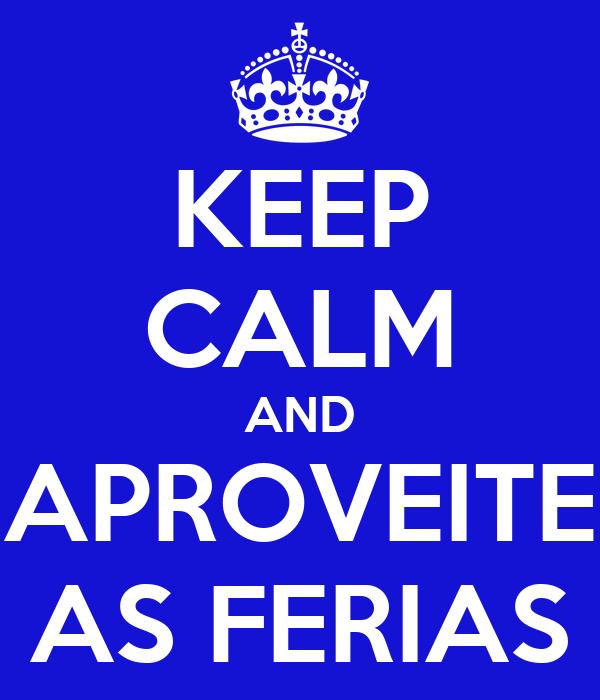 KEEP CALM AND APROVEITE AS FERIAS