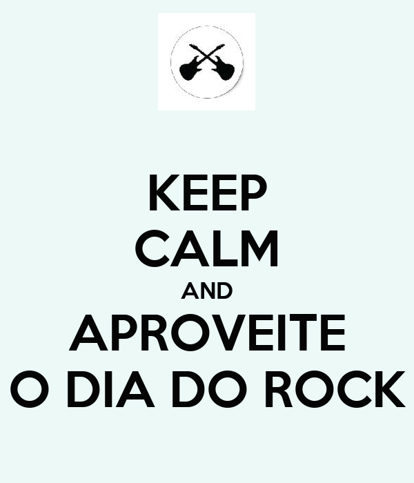 KEEP CALM AND APROVEITE O DIA DO ROCK