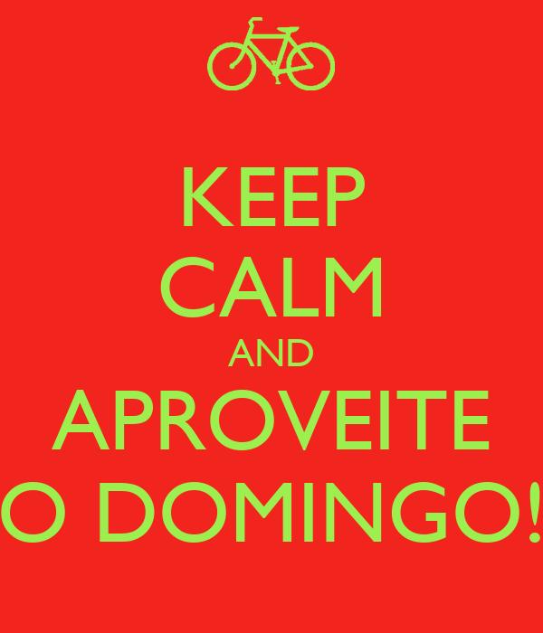 KEEP CALM AND APROVEITE O DOMINGO!
