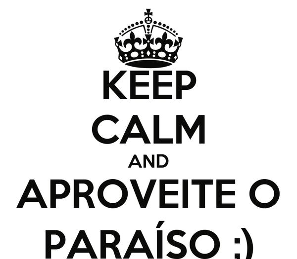 KEEP CALM AND APROVEITE O PARAÍSO ;)
