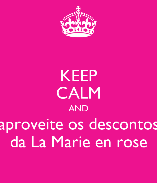 KEEP CALM AND aproveite os descontos da La Marie en rose