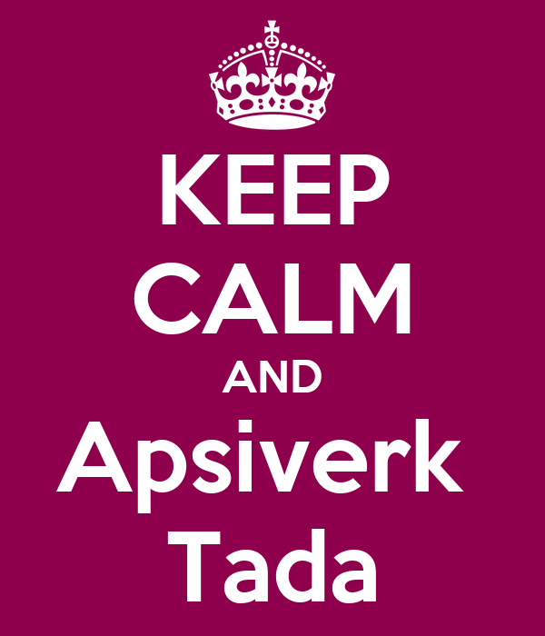 KEEP CALM AND Apsiverk  Tada