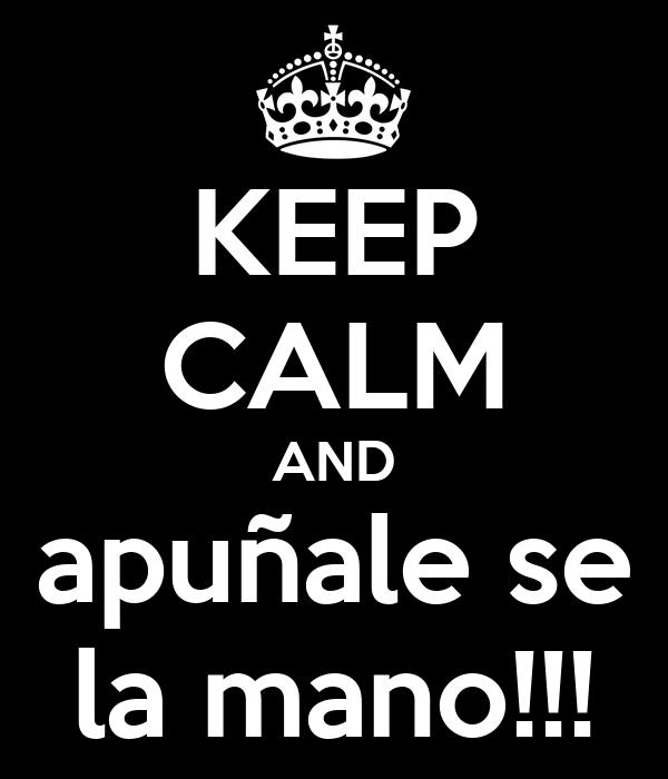KEEP CALM AND apuñale se la mano!!!