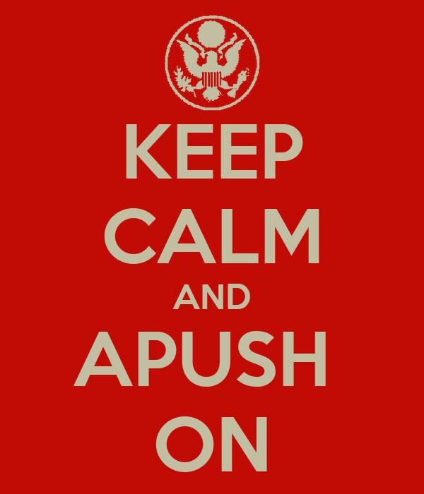 KEEP CALM AND APUSH  ON