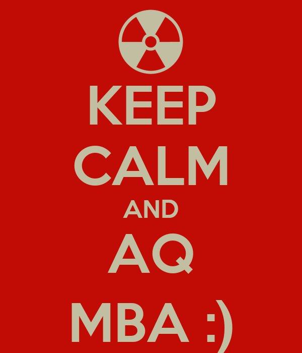KEEP CALM AND AQ MBA :)