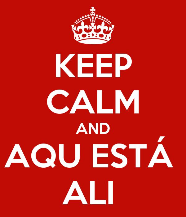 KEEP CALM AND AQU ESTÁ  ALI