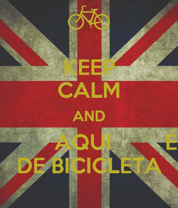 KEEP CALM AND          AQUI         É DE BICICLETA