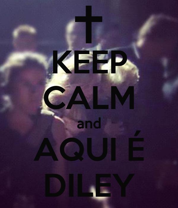 KEEP CALM and AQUI É DILEY