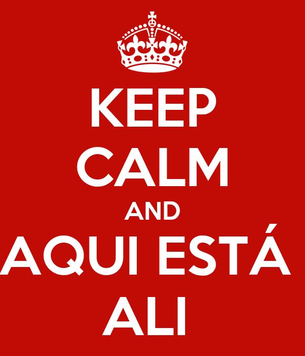 KEEP CALM AND AQUI ESTÁ  ALI