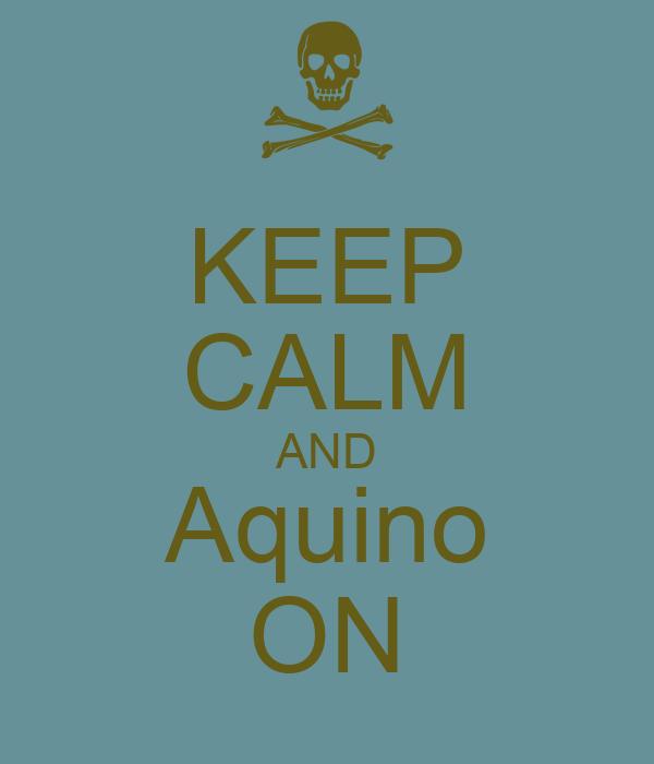 KEEP CALM AND Aquino ON
