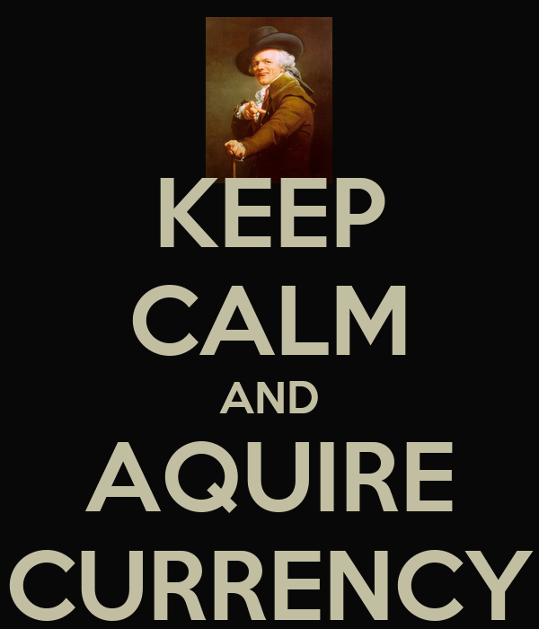 KEEP CALM AND AQUIRE CURRENCY