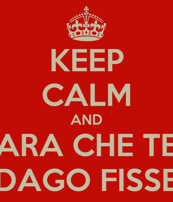 KEEP CALM AND ARA CHE TE DAGO FISSE