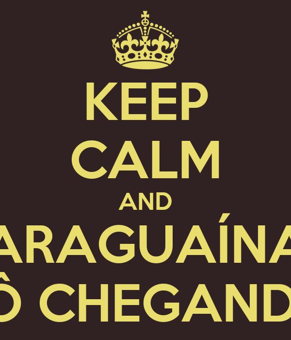 KEEP CALM AND ARAGUAÍNA TÔ CHEGANDO