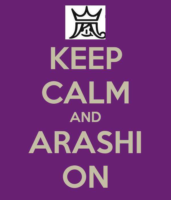 KEEP CALM AND ARASHI ON
