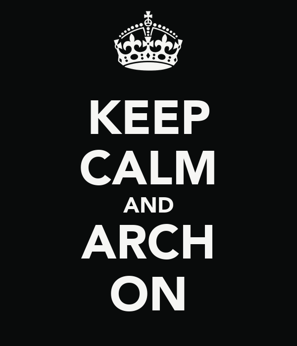 KEEP CALM AND ARCH ON
