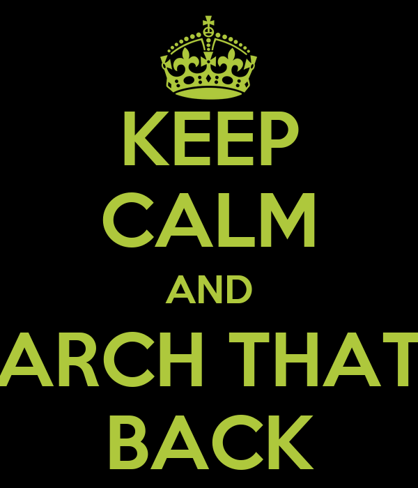 KEEP CALM AND ARCH THAT BACK