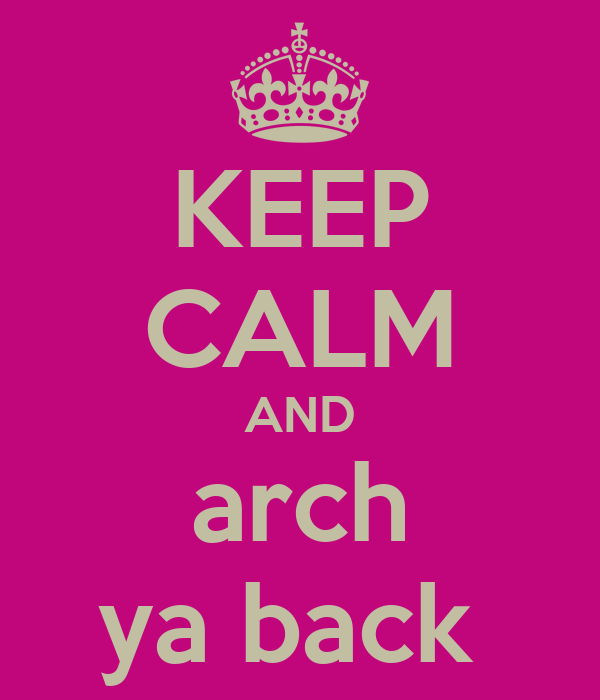 KEEP CALM AND arch ya back
