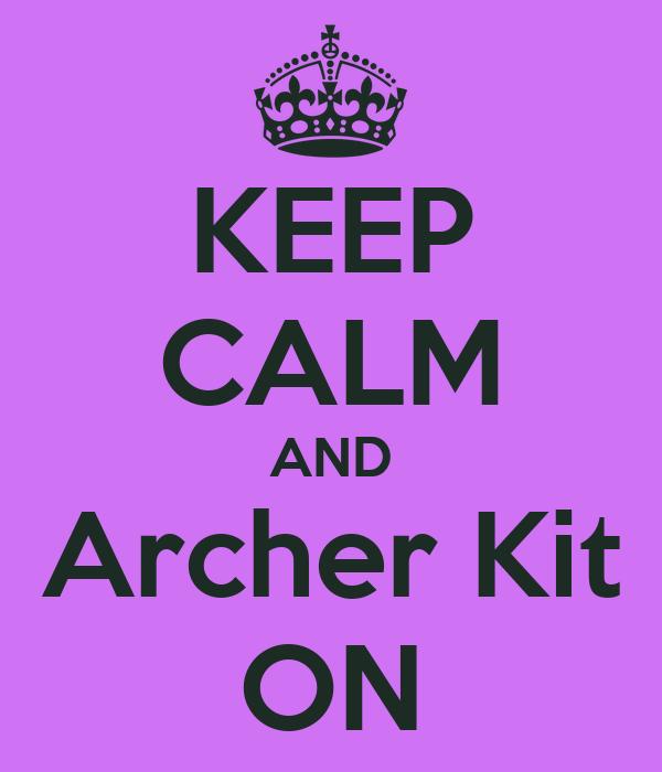 KEEP CALM AND Archer Kit ON