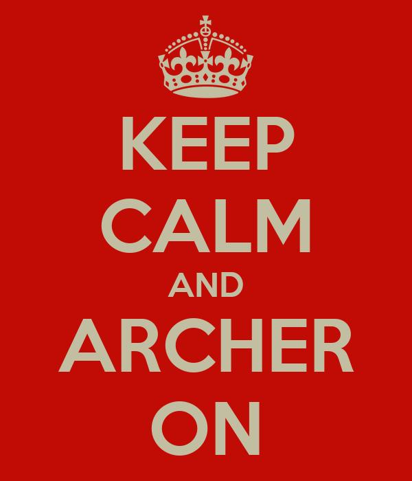 KEEP CALM AND ARCHER ON