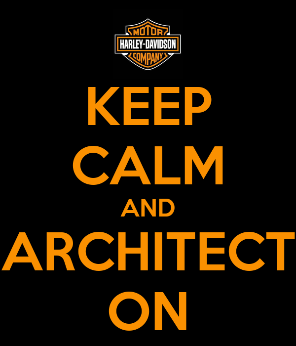 KEEP CALM AND ARCHITECT ON