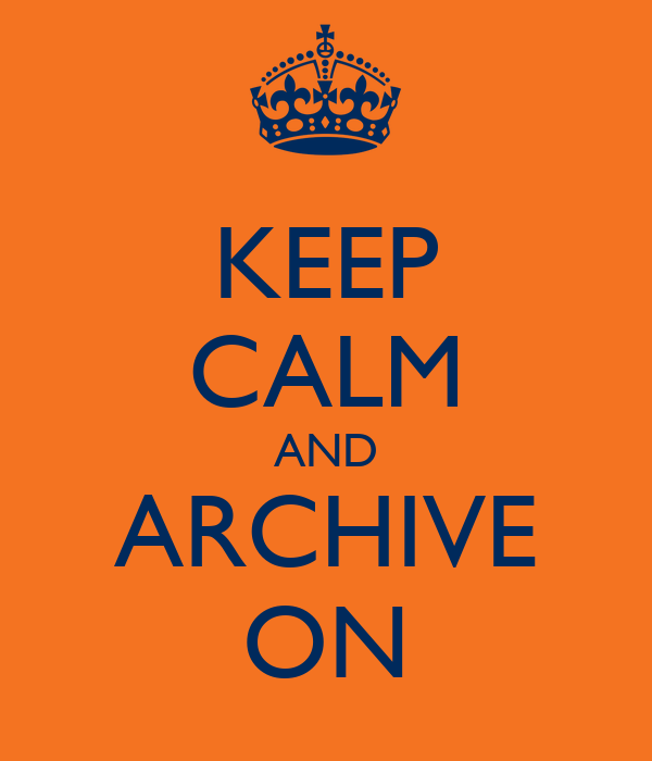 KEEP CALM AND ARCHIVE ON
