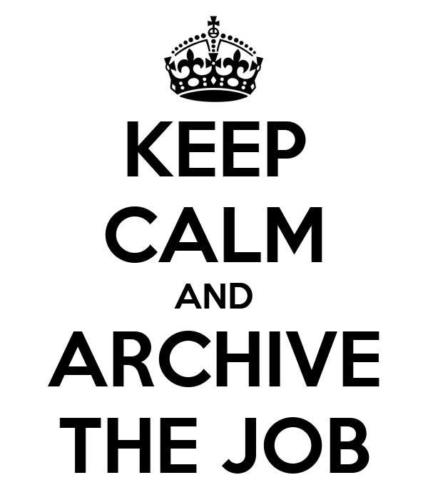 KEEP CALM AND ARCHIVE THE JOB