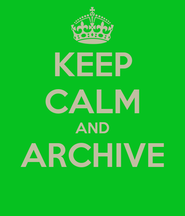 KEEP CALM AND ARCHIVE