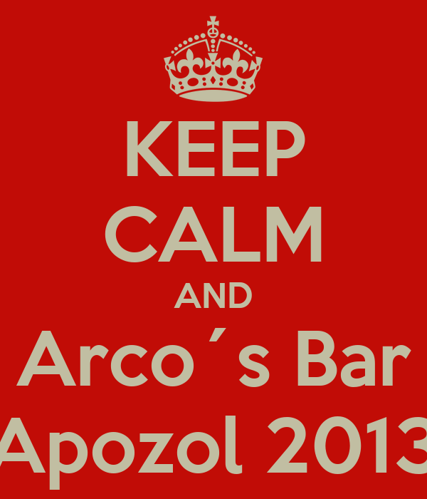 KEEP CALM AND Arco´s Bar Apozol 2013