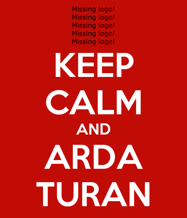 KEEP CALM AND ARDA TURAN