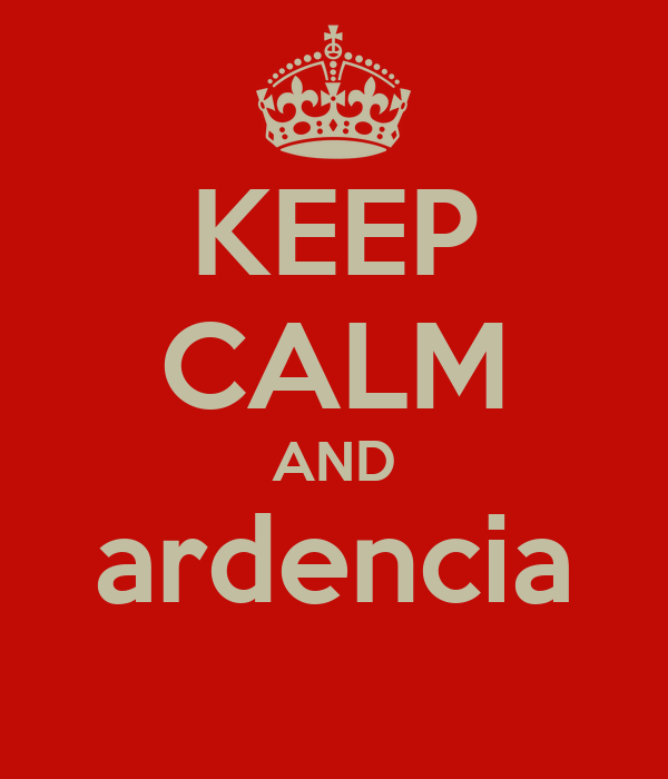 KEEP CALM AND ardencia