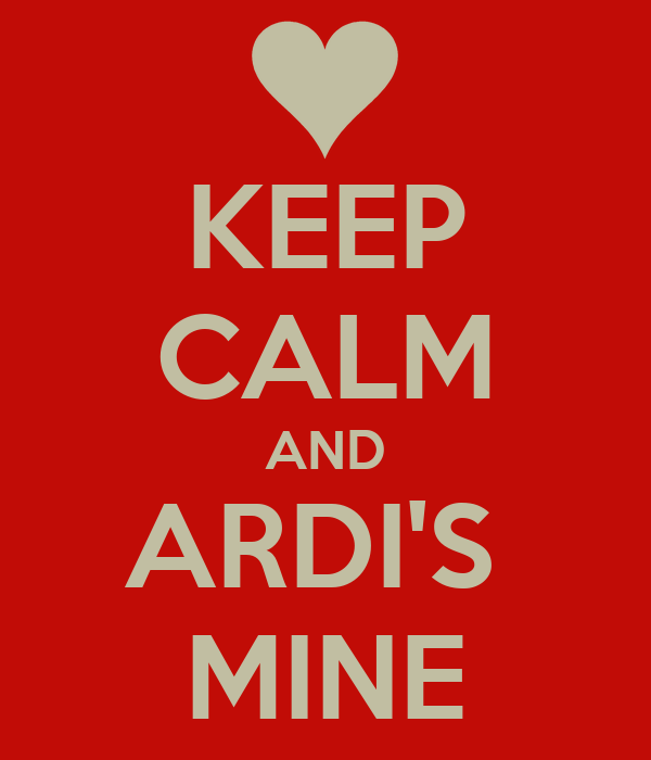 KEEP CALM AND ARDI'S  MINE
