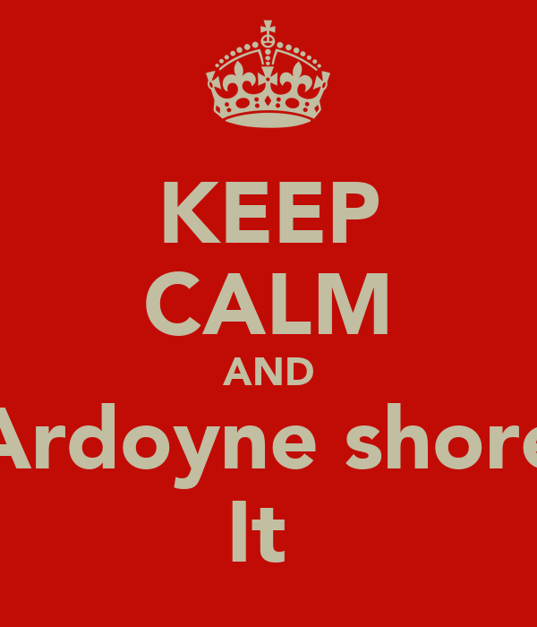 KEEP CALM AND Ardoyne shore It