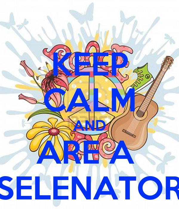 KEEP CALM AND ARE A  SELENATOR