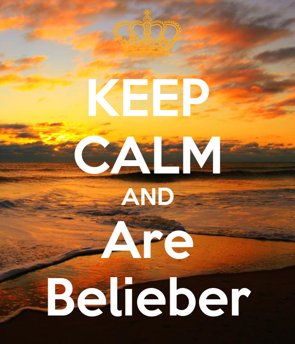 KEEP CALM AND Are Belieber