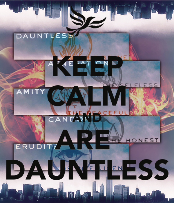 KEEP CALM AND ARE  DAUNTLESS