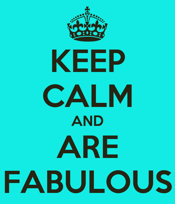 KEEP CALM AND ARE FABULOUS