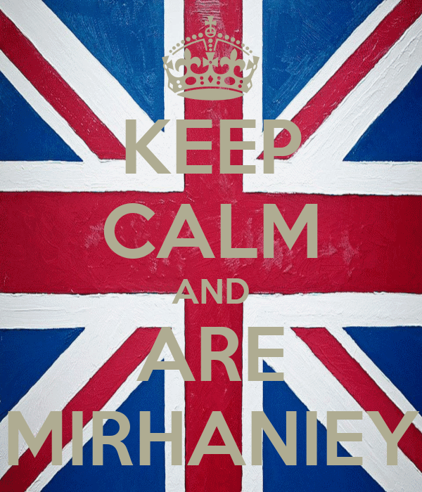 KEEP CALM AND ARE MIRHANIEY