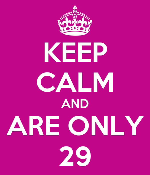 KEEP CALM AND ARE ONLY 29