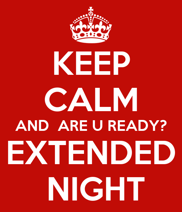 KEEP CALM AND  ARE U READY? EXTENDED  NIGHT