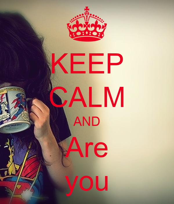 KEEP CALM AND Are you