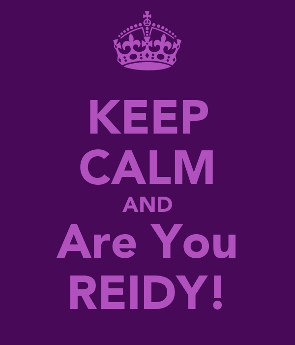 KEEP CALM AND Are You REIDY!