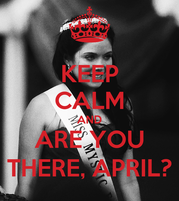 KEEP CALM AND ARE YOU THERE, APRIL?