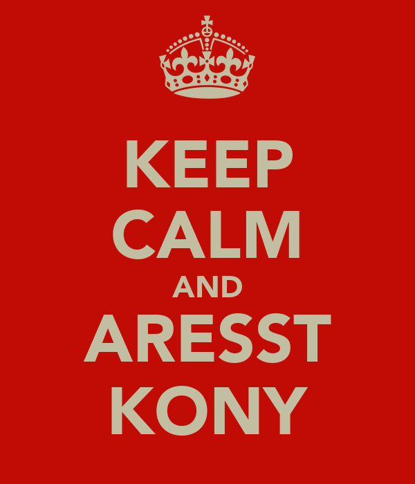 KEEP CALM AND ARESST KONY