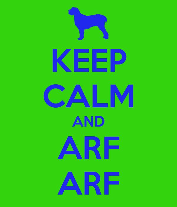 KEEP CALM AND ARF ARF
