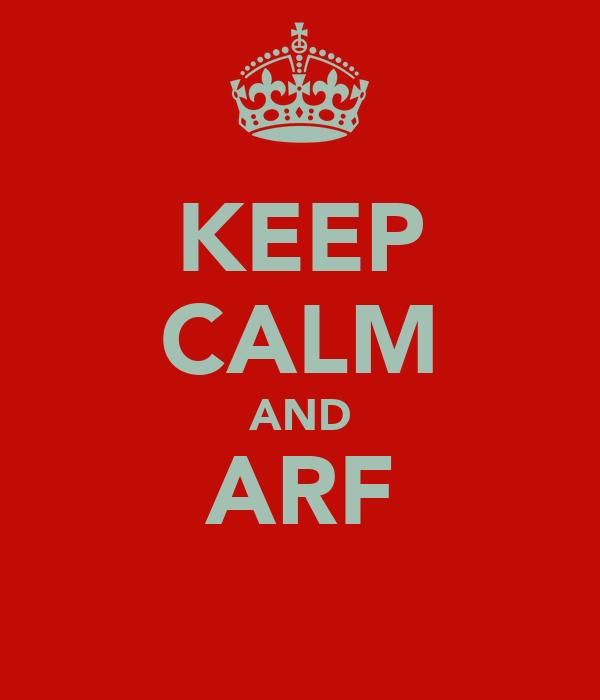 KEEP CALM AND ARF