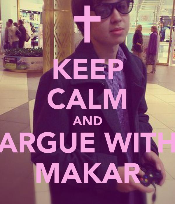 KEEP CALM AND ARGUE WITH MAKAR