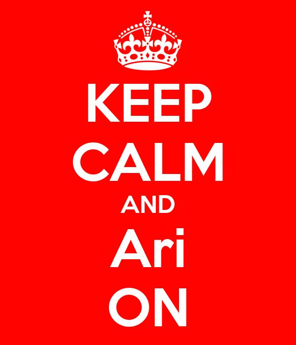 KEEP CALM AND Ari ON