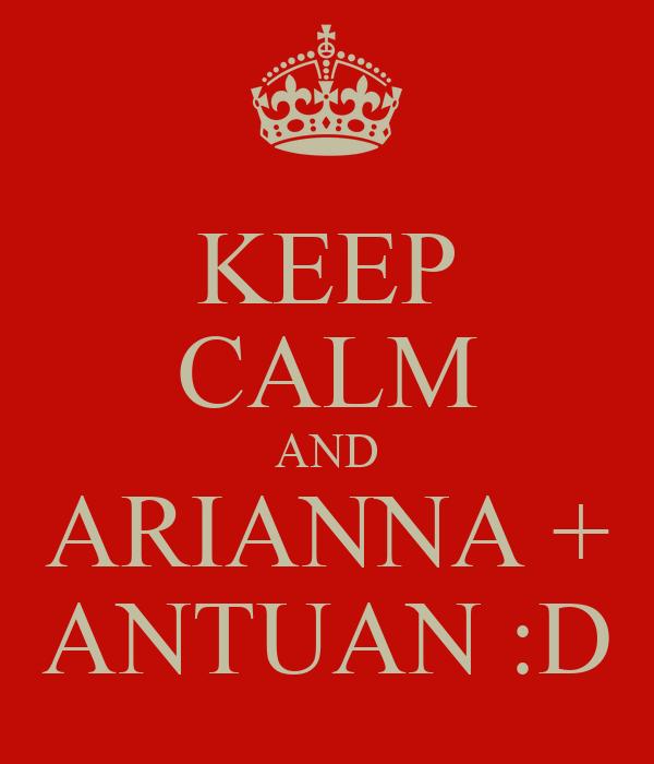 KEEP CALM AND ARIANNA + ANTUAN :D